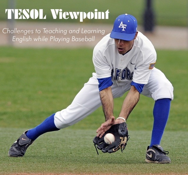 #TESOL Viewpoint, Challenges to #Teaching and #LearningEnglish while Playing Baseball